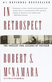 In Retrospect - The Tragedy and Lessons of Vietnam ebook by Robert Mcnamara