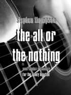 The All Or The Nothing ebook by Stephen Thompson
