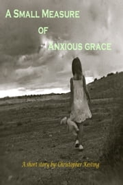 A Small Measure of Anxious Grace ebook by Christopher Kesting