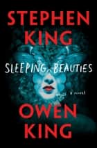 Sleeping Beauties - A Novel ebook by Stephen King, Owen King