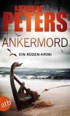 Ankermord - Ein Rügen-Krimi eBook by Katharina Peters