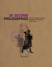 30-Second Philosophies - The 50 Most Thought-provoking Philosophies, Each Explained in Half a Minute ebook by Barry Loewer