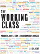 The Working Class - Poverty, education and alternative voices ebook by Ian Gilbert