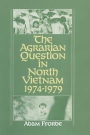 The Agrarian Question in North Vietnam, 1974-79 ebook by Adam Fforde