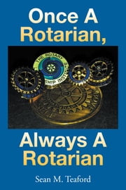 Once a Rotarian, Always a Rotarian ebook by Teaford, Sean M.