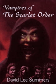 Vampires of the Scarlet Order (Book 1 Scarlet Order) ebook by David Lee Summers