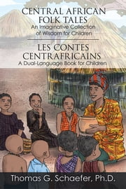 Central African Folk Tales - An Imaginative Collection of Wisdom for Children ebook by Thomas G. Schaefer, Ph.D.