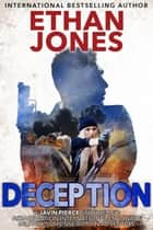 Deception: A Javin Pierce Spy Thriller - International Espionage - Book 6 ebook by Ethan Jones