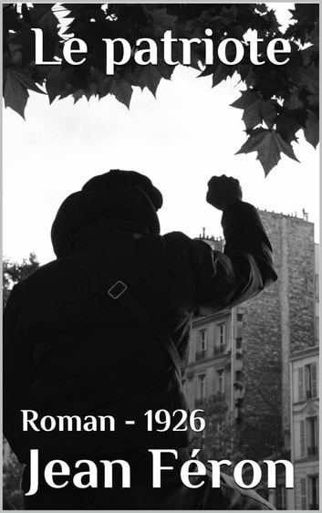 Le patriote - ( Edition intégrale ) ebook by Jean Féron