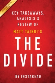 The Divide: by Matt Taibbi | Key Takeaways, Analysis & Review - American Injustice in the Age of the Wealth Gap ebook by Instaread