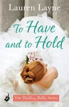 To Have And To Hold: The Wedding Belles Book 1 ebook by Lauren Layne