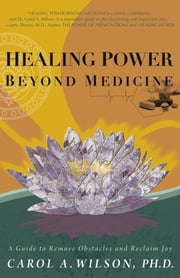 Healing Power Beyond Medicine ebook by Carol A. Wilson
