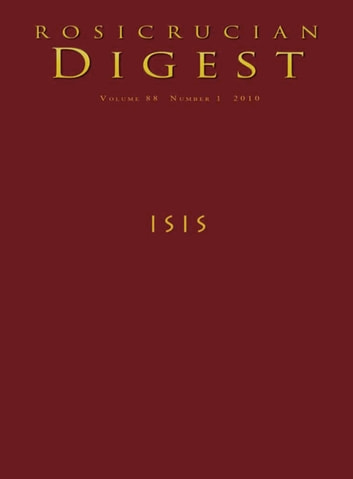 Isis - Rosicrucian Digest ebook by Rosicrucian Order, AMORC,Steven Armstrong,Julie Scott