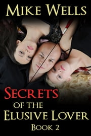 Secrets of the Elusive Lover, Book 2 ebook by Mike Wells