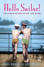 Hello Sailor! - The hidden history of gay life at sea ebook by Jo Stanley,Paul Baker