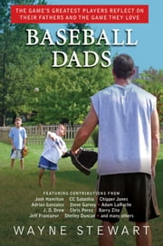 Baseball Dads - The Game's Greatest Players Reflect on Their Fathers and the Game They Love ebook by Wayne Stewart