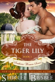 The Tiger Lily (The Southern Women Series, Book 1) ebook by Shirlee Busbee