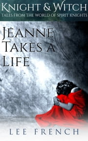 Jeanne Takes a Life ebook by Lee French