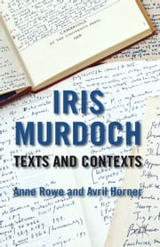 Iris Murdoch: Texts and Contexts ebook by A. Rowe