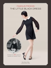 Famous Frocks: The Little Black Dress - Patterns for 20 Garments Inspired by Fashion Icons ebook by Dolin Bliss O'Shea