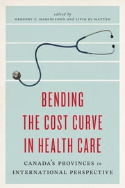 Bending the Cost Curve in Health Care - Canada's Provinces in International Perspective ebook by Gregory P. Marchildon,Livio Di Matteo