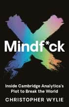 Mindf*ck - Inside Cambridge Analytica's Plot to Break the World ebook by Christopher Wylie
