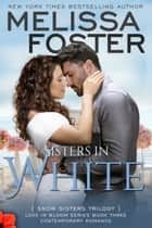 Sisters in White (Love in Bloom: Snow Sisters) ebook by Melissa Foster