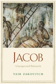 Jacob: Unexpected Patriarch ebook by Prof. Yair Zakovitch