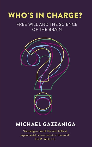 Who's in Charge? - Free Will and the Science of the Brain ebook by Michael Gazzaniga