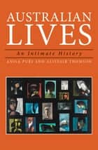 Australian Lives - An Intimate History ebook by Alistair Thomson, Anisa Puri