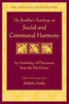 The Buddha's Teachings on Social and Communal Harmony ebook by Bhikkhu Bodhi,His Holiness the Dalai Lama
