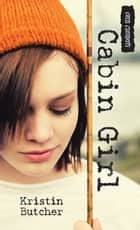 Cabin Girl ebook by Kristin Butcher