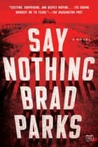Say Nothing - A Novel ebook by Brad Parks