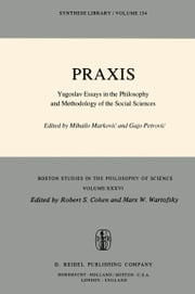 Praxis - Yugoslav Essays in the Philosophy and Methodology of the Social Sciences ebook by Mihailo Markovic,Gajo Petrovic