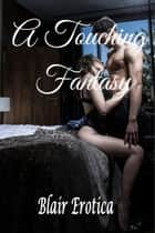 A Touching Fantasy ebook by Blair Erotica