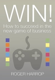 Win! - How to succeed in the new game of business ebook by Roger Harrop