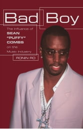 "Bad Boy - The Influence of Sean ""Puffy"" Combs On the Music Industry ebook by Ronin Ro"