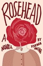 Rosehead ebook by Ksenia Anske