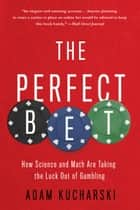The Perfect Bet - How Science and Math Are Taking the Luck Out of Gambling ebook by Adam Kucharski