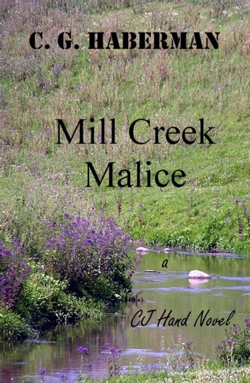 Mill Creek Malice - A CJ Hand Novel ebook by C. G. Haberman