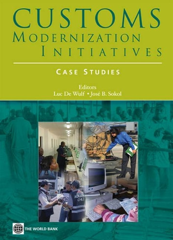 Customs Modernization Initiatives: Case Studies ebook by World Bank; De Wulf Luc ; Sokol José B.