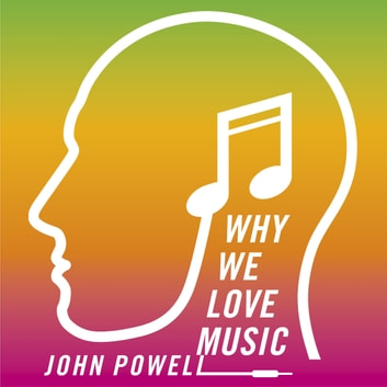 Why We Love Music - From Mozart to Metallica - The Emotional Power of Beautiful Sounds audiobook by Dr John Powell