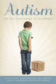Autism: The Gift That Needs to Be Opened ebook by Autism Society, Newfoundland and Labrador
