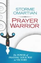 Prayer Warrior ebook by Stormie Omartian