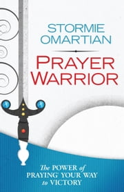 Prayer Warrior - The Power of Praying® Your Way to Victory ebook by Stormie Omartian