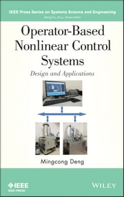 Operator-Based Nonlinear Control Systems Design and Applications ebook by Mingcong Deng