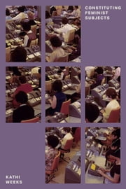 Constituting Feminist Subjects ebook by Kathi Weeks