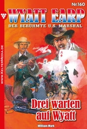 Wyatt Earp 160 - Western - Drei warten auf Wyatt ebook by William Mark