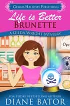 Life is Better Brunette ebook by Diane Bator