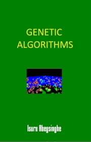 Genetic Algorithms ebook by Isuru Abeysinghe